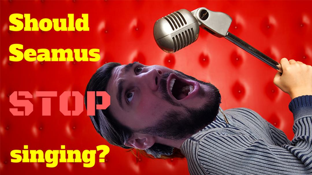 Should Seamus stop singing on air?