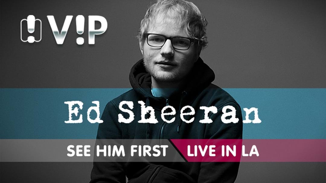 Your Chance To See Ed Sheeran FIRST!