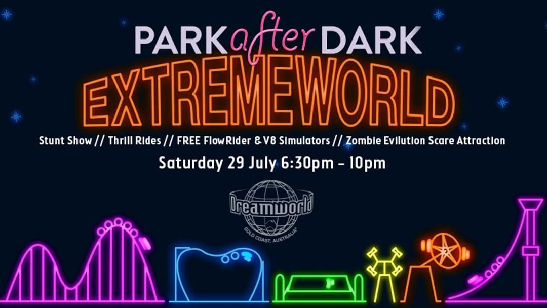 Gear up for Park After Dark Extremeworld at Dreamworld