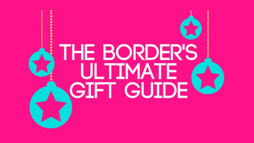 The Border's Ultimate Gift Guide