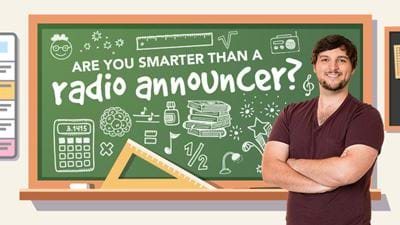 Are you smarter than a radio announcer?