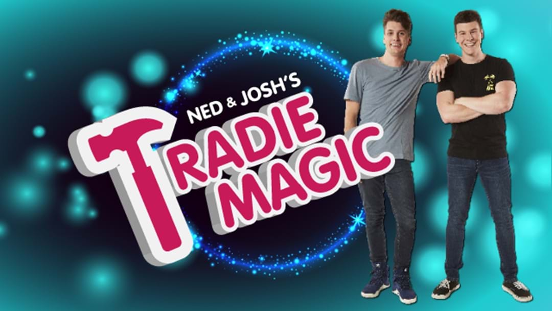 Ned & Josh's Tradie Magic