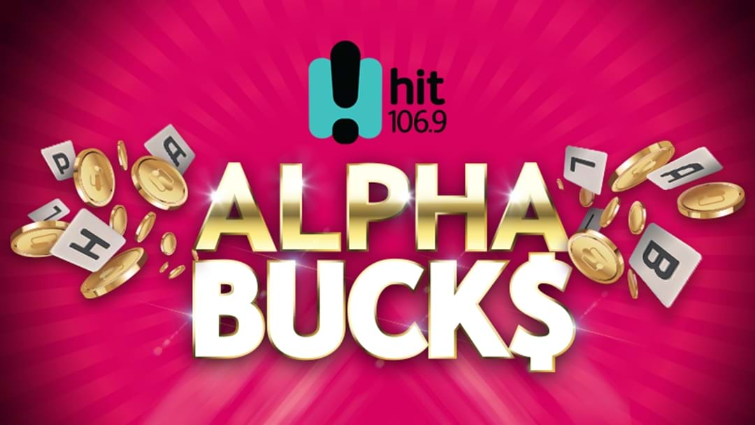 Hit106.9's Alpha Bucks