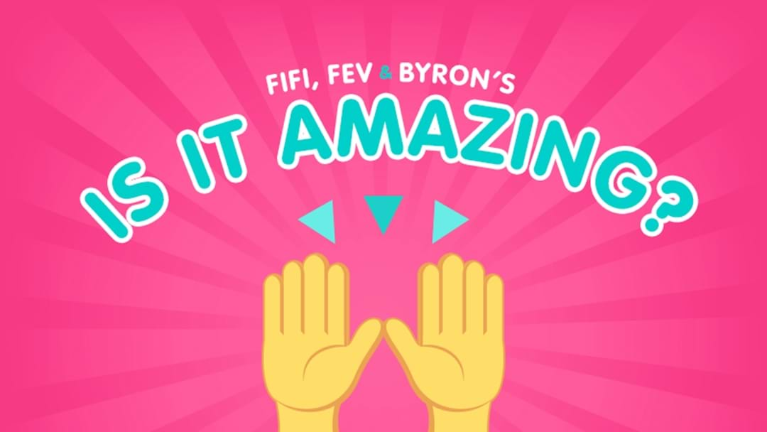 Fifi, Fev & Byron's Is It Amazing?