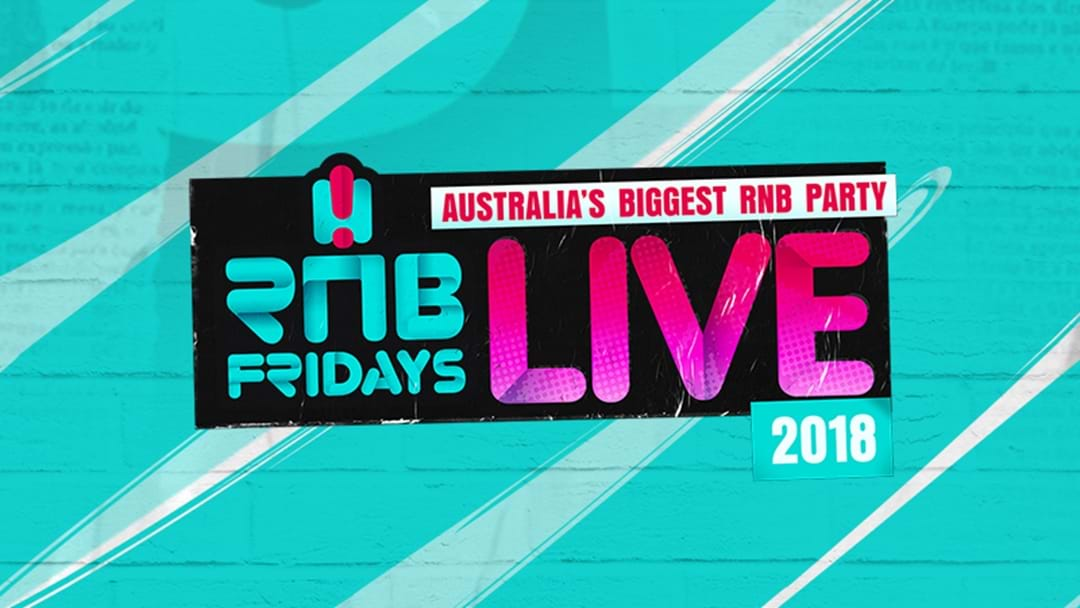 Here's How You Get Tickets To RNB Fridays LIVE 2018!