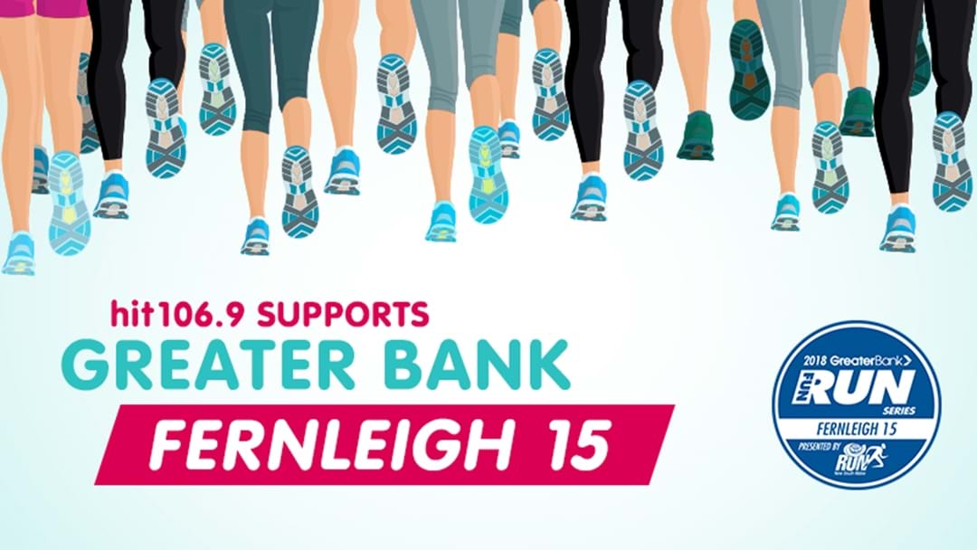Are you running in the Greater Bank - Fernleigh 15?