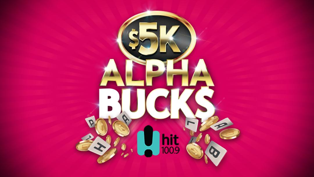 Hit 100.9 $5k Alphabucks