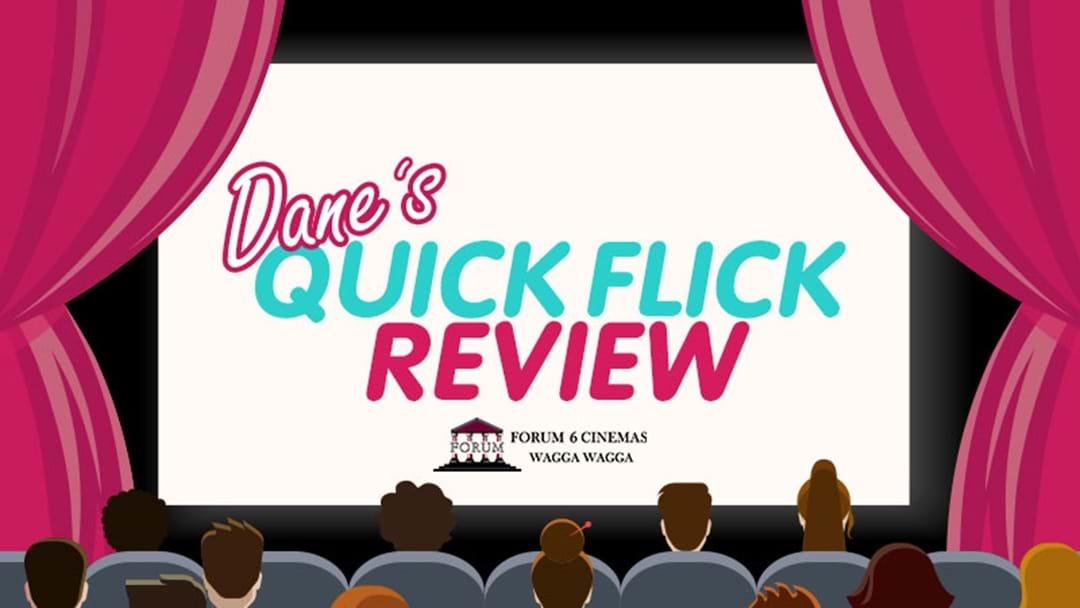 Dane's Quick Flick Review