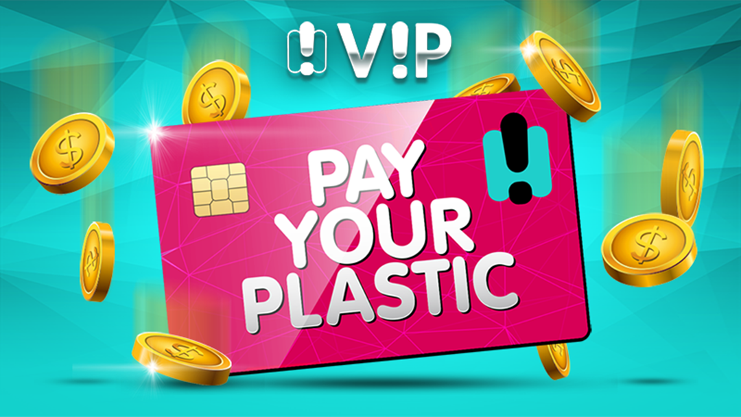 VIP Pay Your Plastic