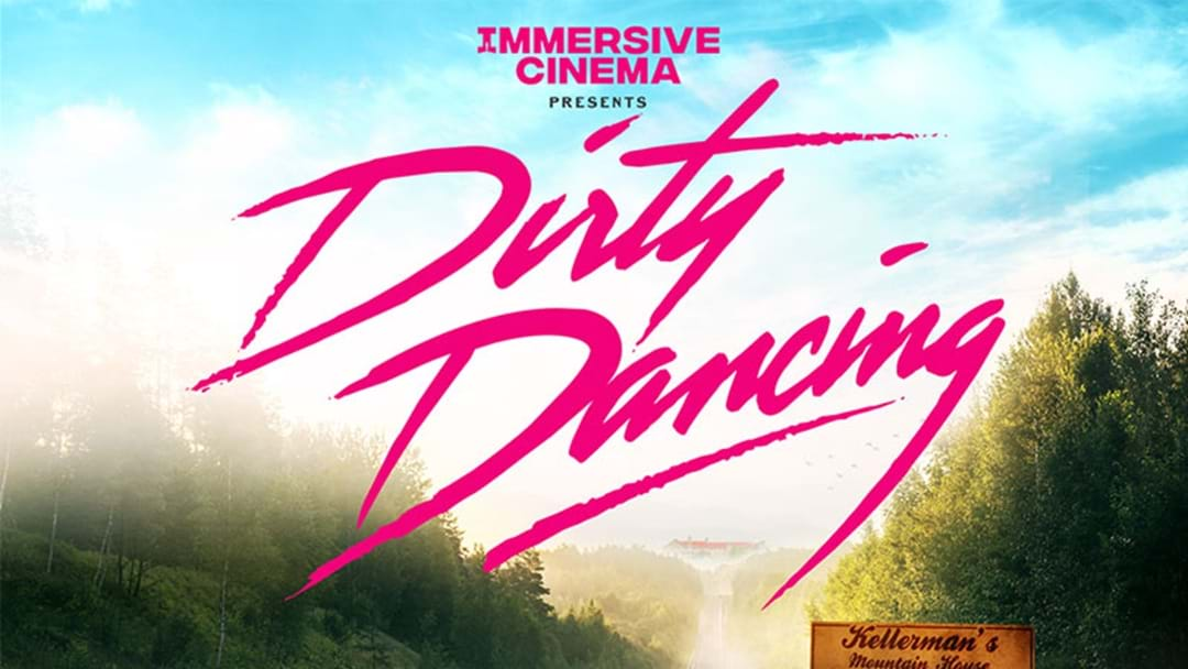 Step Into The Film 'Dirty Dancing' With Australia's Biggest Immersive Cinema!