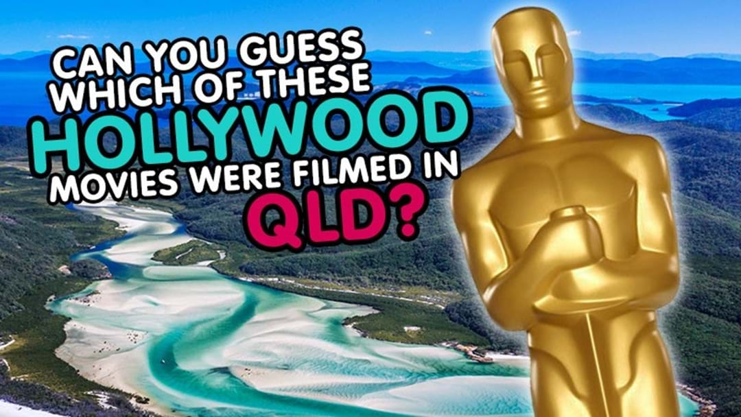 Can you guess which of these Hollywood movies were filmed in QLD?