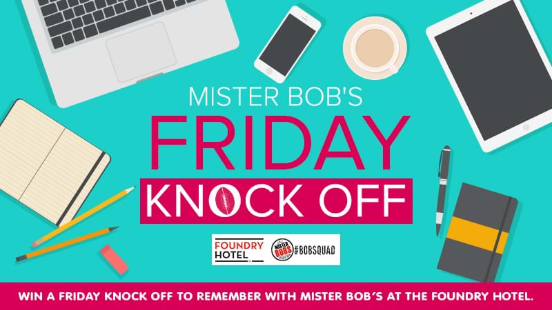 Win your workplace a Friday Knock Off at Mister Bobs